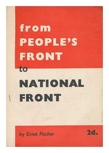 FISCHER, ERNST (1899-1972) - From People's Front to National Front