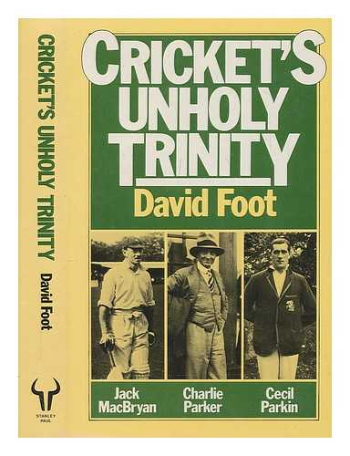 FOOT, DAVID (1929-?) - Cricket's unholy trinity / David Foot