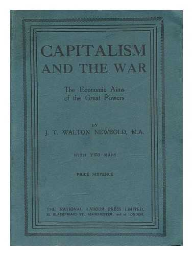 NEWBOLD, JOHN TURNER WALTON (1888-) - Capitalism and the war : the economic aims of the Great Powers