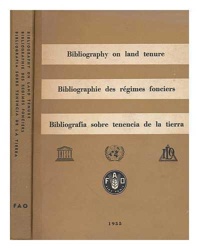 FOOD AND AGRICULTURE ORGANIZATION OF THE UNITED NATIONS - Bibliography on land tenure = Bibliographie des regimes fonciers = Bibliografia sobre tenencia de la tierra.