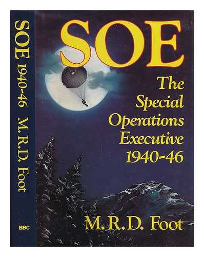 FOOT, M R D; BRITISH BROADCASTING CORPORATION - SOE : an outline history of the Special Operations Executive 1940-46