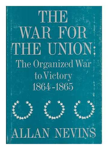 NEVINS, ALLAN (1890-197). WILLIAM GREENLEAF (ED. ) - The War for the Union. Volume 4... the organized war to victory, 1864-1865