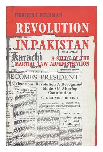 FELDMAN, HERBERT - Revolution in Pakistan - a Study of the Martial Law Administration