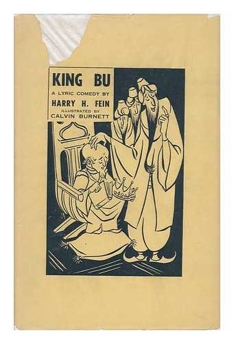 FEIN, HARRY H. - King Bu : a Lyric Comedy in Four Acts : Based on an Oriental Tale / Illustrated by Calvin Burnett