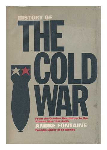 FONTAINE, ANDRE - History of the Cold War, from the October Revolution to the Korean War, 1917-1950