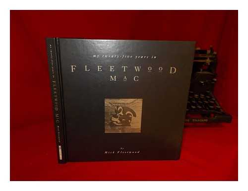 FLEETWOOD, MICK - My Twenty-Five Years in Fleetwood Mac / [By Mick Fleetwood ; Text, Stephen Davis ; Discography, Frank Harding]