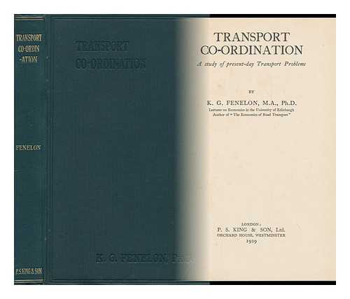 FENELON, KEVIN GERARD (1898-) - Transport Co-Ordination; a Study of Present-Day Transport Problems
