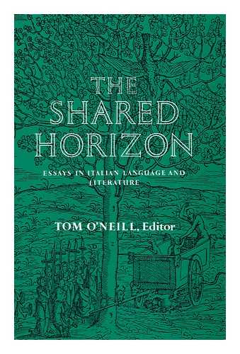 O'NEILL, TOM (ED. ) - The Shared Horizon : Melbourne Essays in Italian Language and Literature in Memory of Colin McCormick / Edited by Tom O'Neill
