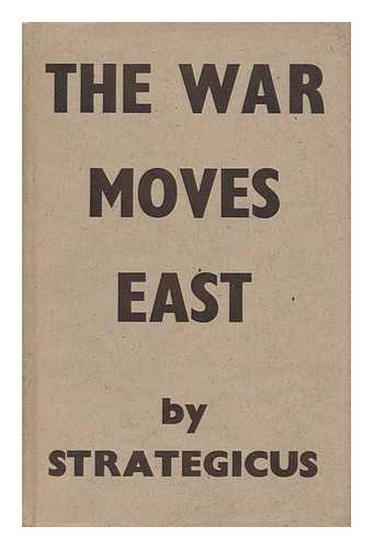 O'NEILL, HERBERT CHARLES (1879-1953) - The War Moves East, by Strategicus [Pseud. ]