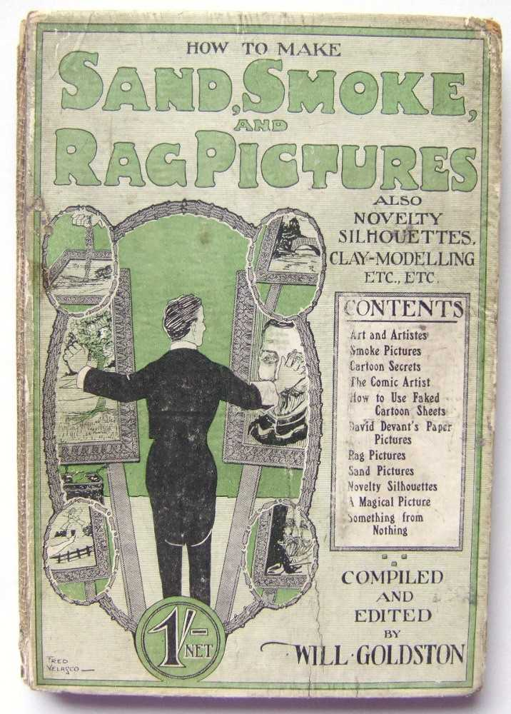 How to Make Sand, Smoke, and Rag Pictures; Also Novelty Silhouettes, Clay-Modelling, Etc., Goldston, Will