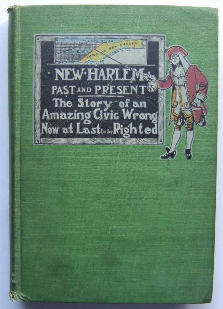 New Harlem, Past and Present: The Story of an Amazing Civic Wrong, Now at Last to Be Righted, Carl Horton Pierce; William Pennington Toler; Harmon De Pau Nutting