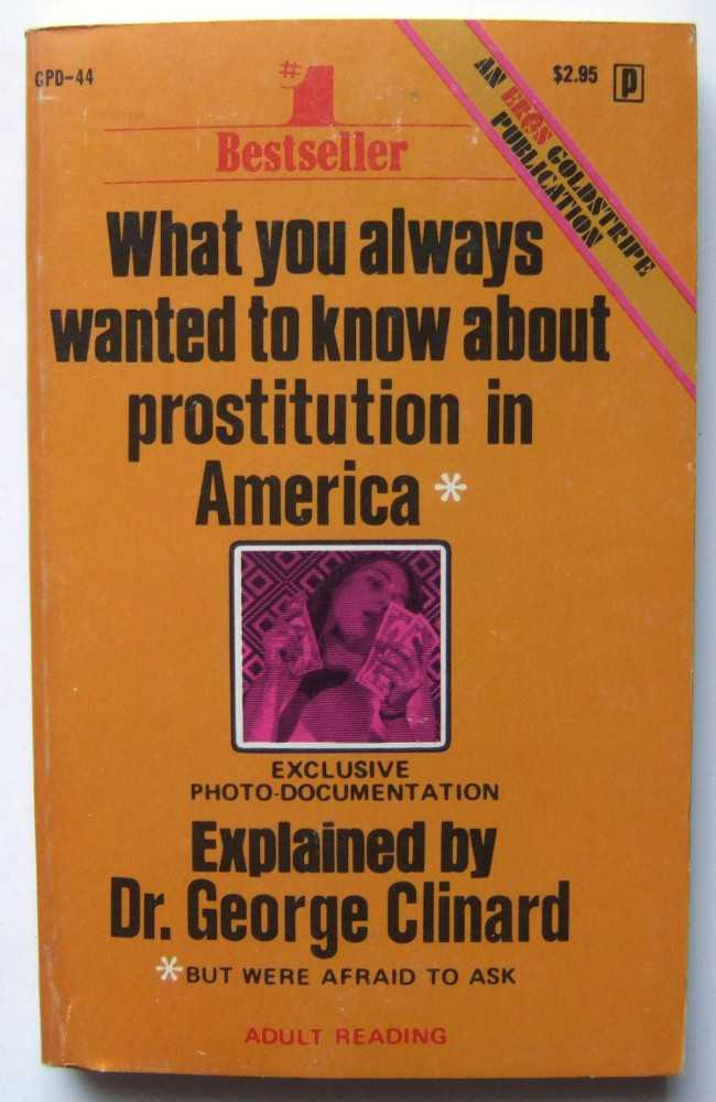 What You Always Wanted to Know About Prostitution in America But Were Afraid to Ask, Clinard, Dr. George