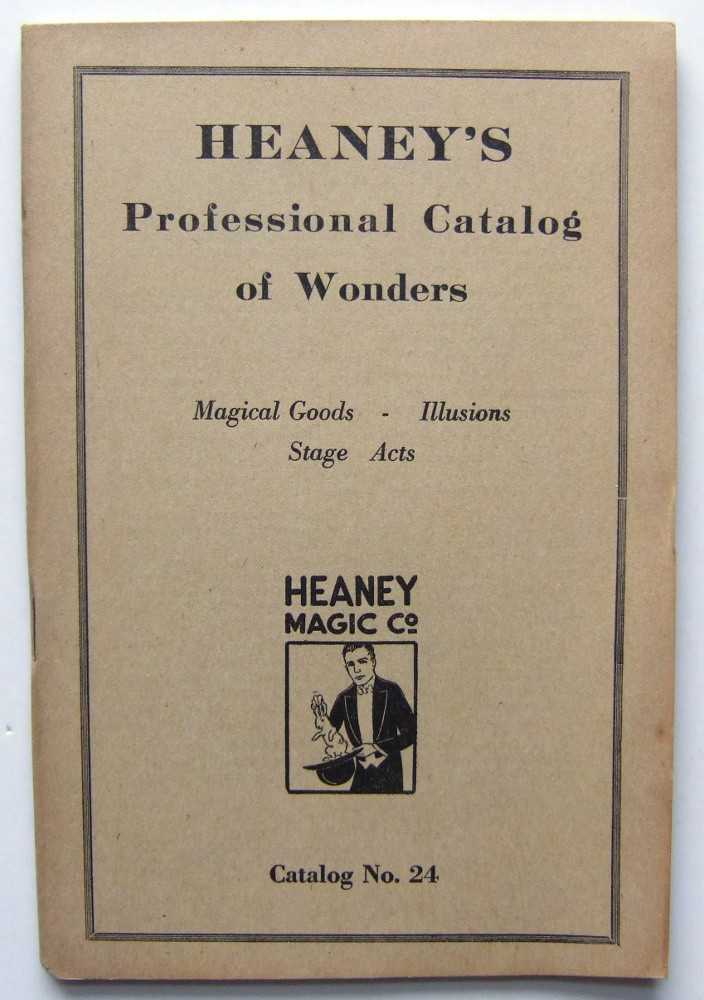 Heaney's Professional Catalog of Wonders: Magical Goods - Illusions - Stage Acts, Catalog No. 24 (Heaney Magic Company), Heaney Magic Company