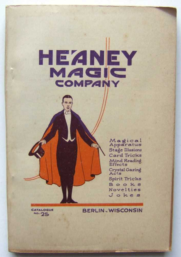 Heaney Magic Company: Magical Apparatus, Stage Illusions, Card Tricks, Mind Reading Effects, Crystal Gazing Acts, Spirit Tricks, Books, Novelties, Jokes, Catalog No. 25, Heaney Magic Company