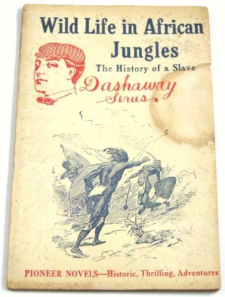 Wild Life in African Jungles: The History of a Slave, Thrilling Adventures Among the Savages and Slave Traders (Pioneer Novels: Dashaway Series)