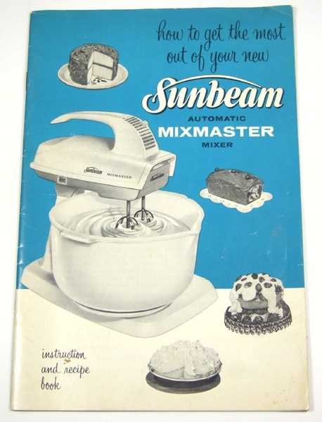 How to Get the Most Out of Your Sunbeam Automatic Mixmaster: Instruction and Recipe Book (Promotional Cook Book), Sunbeam