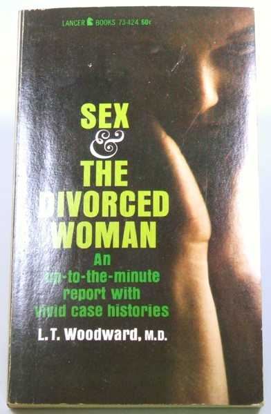Sex and the Divorced Woman: An Up-to-the-Minute Report with Vivid Case Histories, L. T. Woodward, M.D. (aka: Robert Silverberg)