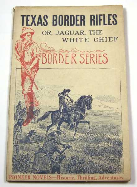Texas Border Rifles: or, Jaguar, the White Chief (Pioneer Novels: Border Series), Unknown
