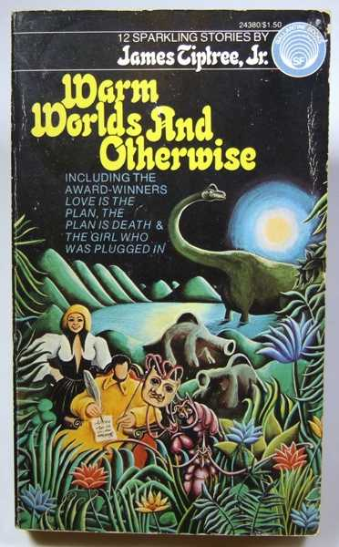 Warm Worlds and Otherwise, James Tiptree, Jr.; Robert Silverberg (Introduction)