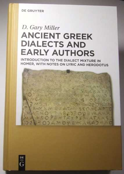 Ancient Greek Dialects and Early Authors: Introduction to the Dialect Mixture in Homer, with Notes on Lyric and Herodotus, Miller, D. Gary
