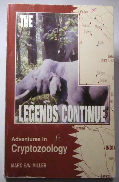 The Legends Continue: Adventures in Cryptozoology, Miller, Marc E.W.