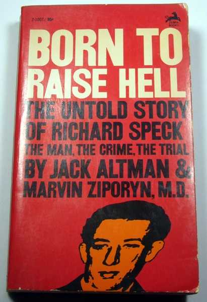 Born to Raise Hell: The Untold Story of Richard Speck, Jack Altman; Marvin Ziporyn, MD