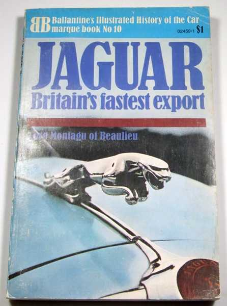 Jaguar: Britain's Fastest Export (Ballantine Illustrated History of the Car, Marquee Book No. 10), Lord Montagu of Beaulieu