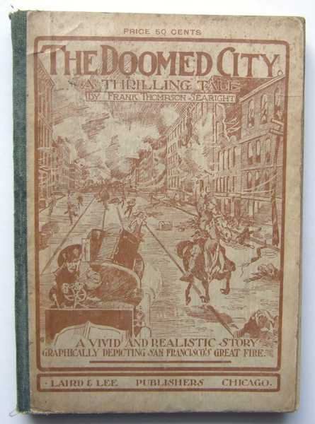 The Doomed City: A Vivid and Realistic Story Graphically Depicting San Francisco's Great Fire, Searight, Frank Thompson