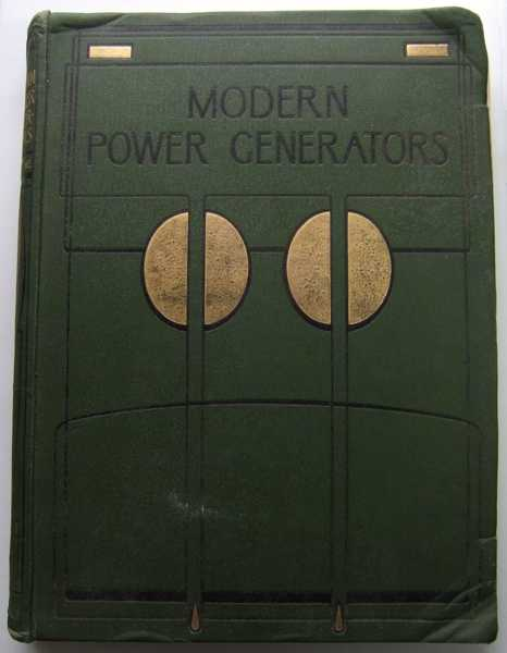 Modern Power Generators, Volume 1: Steam Electric and Internal-Combustion and Their Application to Present-Day Requirements, French, Jame Weir