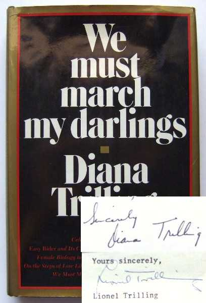 We Must March My Darlings: A Critical Decade, Diana Trilling; Lionel Trilling