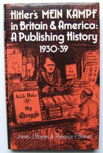 Hitler's Mein Kampf in Britain and America: A Publishing History 1930-39, James J. Barnes and P. Barnes