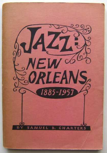 Jazz New Orleans, 1885-1957: An Index to the Negro Musicians of New Orleans (Jazz Monographs No. 2), Charters, Samuel B.
