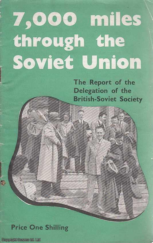 7,000 miles through the Soviet Union, The report of the Delegation of the British-Soviet Society., ---.