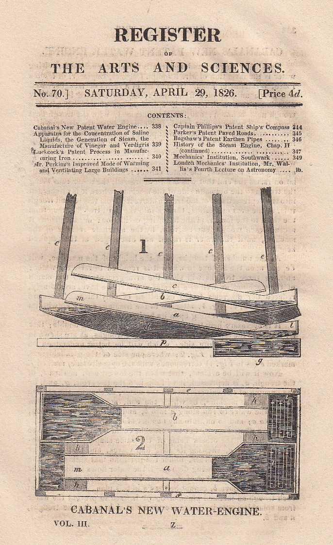 Cabanal's new water-engine, apparatus for the concentration of saline liquids, the generation of steam, the manufacture of vinegar and verdigris, Luckcock's patent process in manufacturing iron, Perkins's improved mode of warming and ventilating large buildings, Captain Phillips's patent ship's compass, Parker's patent paved roads and Bagshaw's patent earthern pipes. Register of the Arts and Sciences. No. 70., ---.