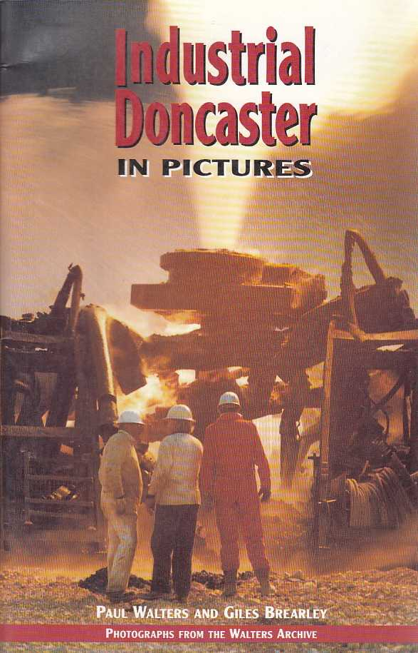 WALTERS, PAUL & GILES BREARLEY. - Industrial Doncaster in Pictures.