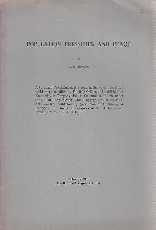 CLARK, GRENVILLE. - Population Pressures and Peace. A statement to be published in 'Our Crowded Planet' due summer, 1962.
