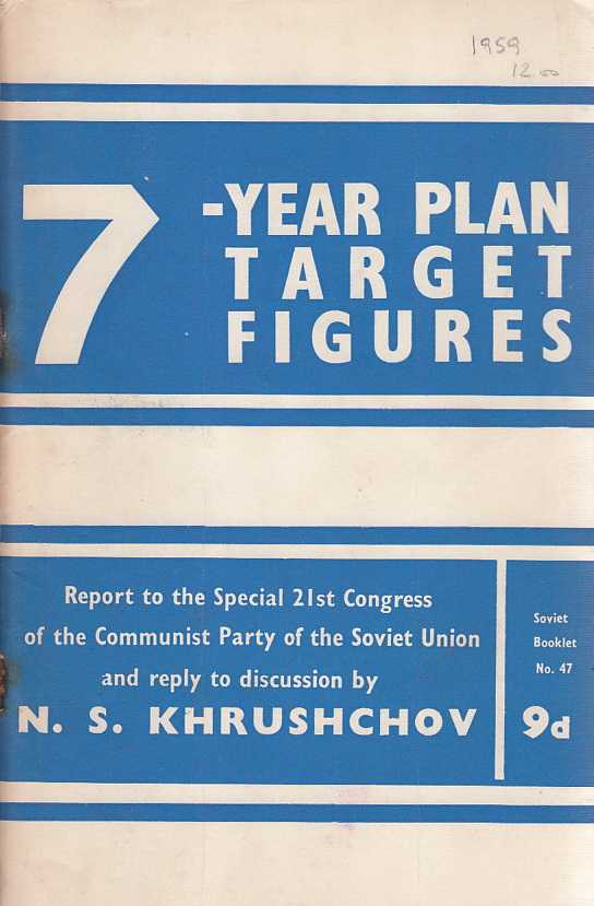7 Year Plan Target Figures. Report to the Special 21st Congress of the Communist Party of the Soviet Union and reply to discussion. {Soviet Booklet No.47]., Khrushchov, N.S.