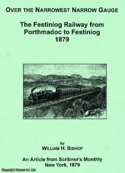 Over the Narrowest Narrow Gauge.  The Festiniog Railway from Porthmadoc to Festiniog 1879., Bishop, William H.