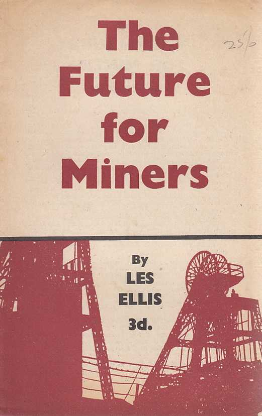 ELLIS, LES. - The Future for Miners.
