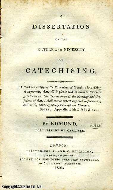 A Dissertation on the Nature and Necessity of Catechising., Edmund, Lord Bishop of Carlisle.