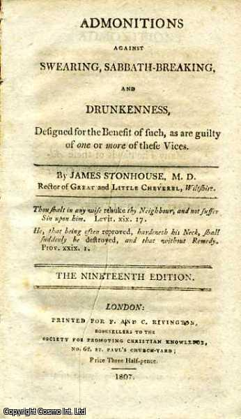 Admonitions against Swearing, Sabbath-Breaking, and Drunkenness, Designed for the Benefit of Such, as are guilty of one or more of these vices., James Stonhouse, M. D. Rector of Great and Little Cheverel, Wiltshire.