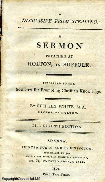 A Dissuasive from Stealing. A Sermon Preached at Holton, In Suffolk., Stephen White, M. A. Rector of Holton.