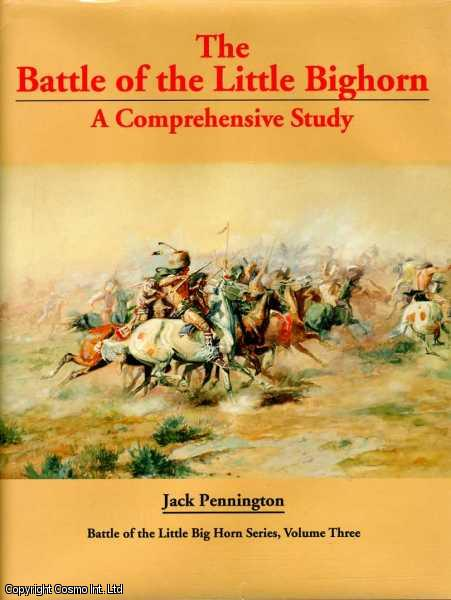 Battle of Little Big Horn: A Comprehensive Study., Pennington, Jack