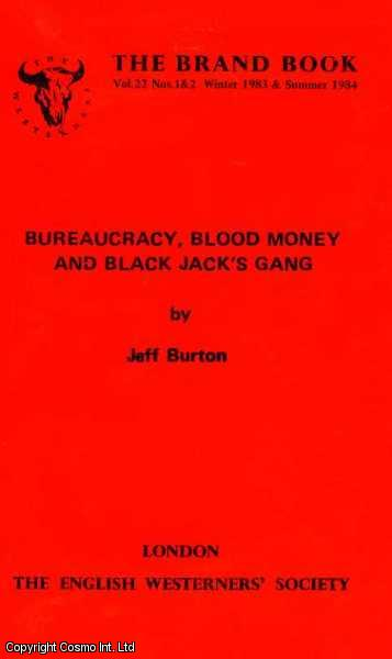Bureaucracy, Blood Money and Black Jack's Gang. Brand Book Volume 22, Nos. 1&2. Winter 1983 and Summer 1984., Jeff Burton.