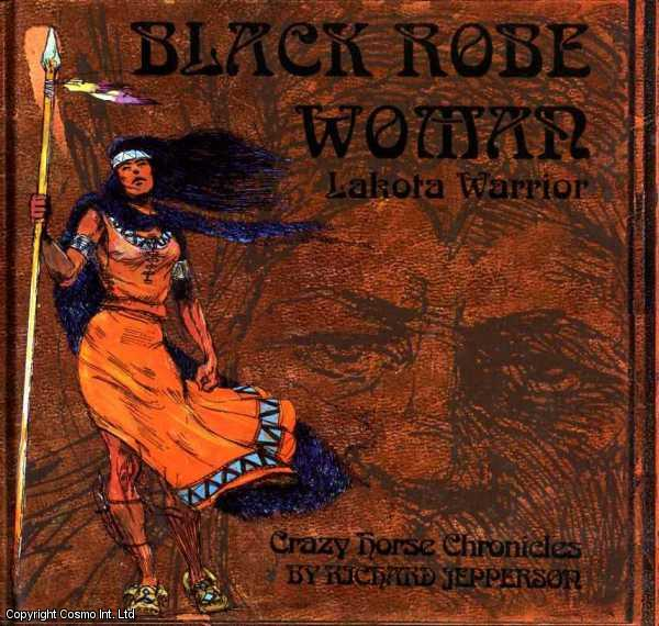 Black Robe Woman, Lakota Warrior. Being the second part of the Crazy Horse Chronicles. Foreword by Robert A. Clark., Jepperson, Richard