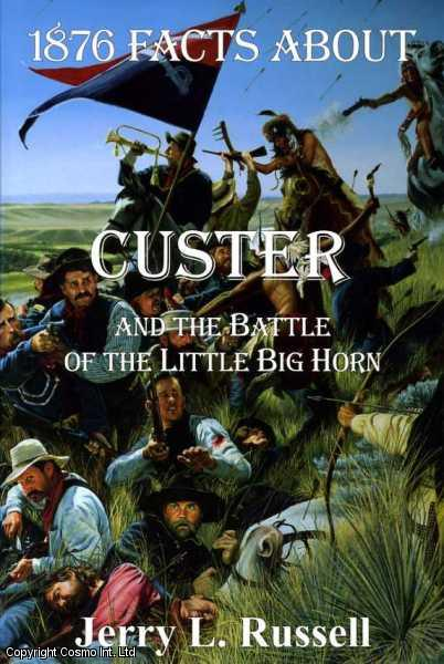 1876 Facts About Custer And The Battle Of The Little Big Horn, Russell, Jerry