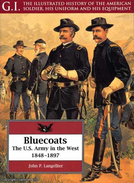 Bluecoats: U.S.Army in the West, 1848-97 (G.I.: The Illustrated History of the American Soldier, His Uniform & His Equipment), Langellier, John P.