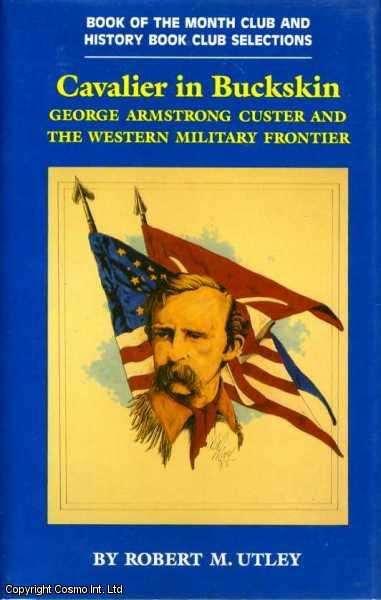 Cavalier in Buckskin: George Armstrong Custer and the Western Military Frontier (The Oklahoma western biographies), Utley, Robert M.