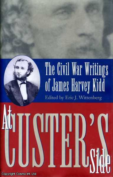 At Custer's Side: The Civil War Writings of James Harvey Kidd, Wittenborg, Eric J.
