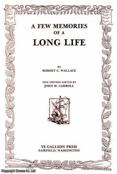 A Few Memories of a Long Life. Limited Edition., Wallace, Robert C.